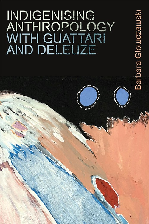 Indigenising Anthropology with Guattari and Deleuze